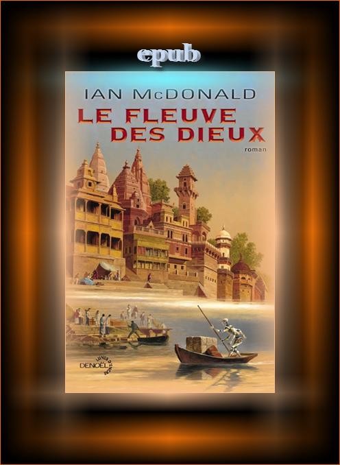 Le fleuve des dieux - Ian McDonald