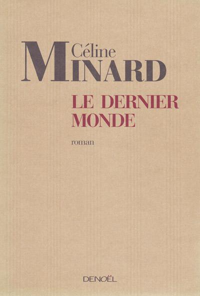 Le Dernier Monde - Céline Minard