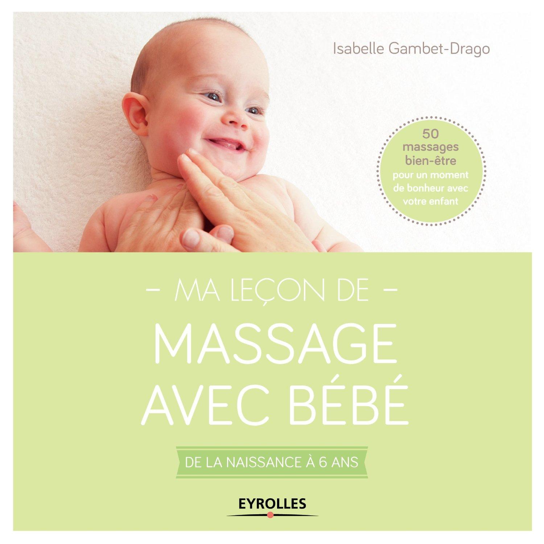 Ma leçon de massage avec bébé: De la naissance à 6 ans - 50 massages bien-être pour un moment de bonheur avec votre enfant