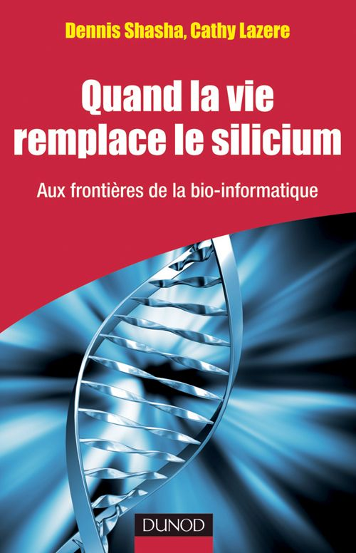 Quand la vie remplace le silicium - Aux frontieres de la bio-informatique
