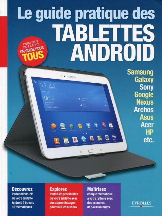télécharger Le guide pratique des tablettes Android - Débutant ou expert, un guide pour tous