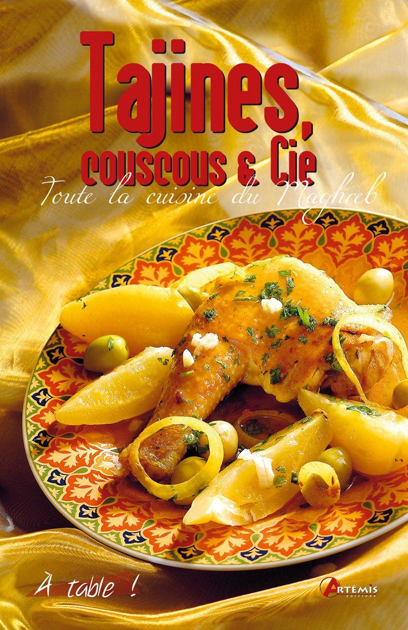 Tajines couscous & cie : Toute la cuisine du Maghreb