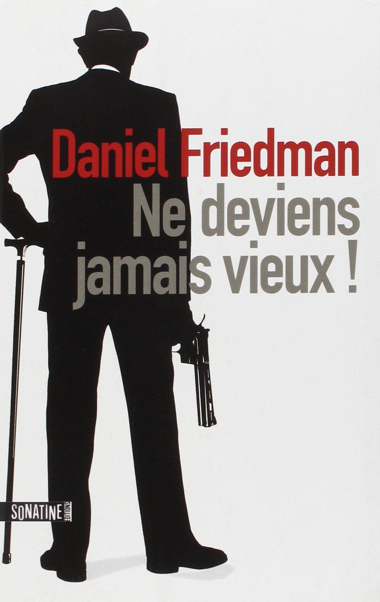 Ne deviens jamais vieux - Daniel FRIEDMAN