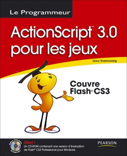 Le programmeur : ActionScript 3.0 pour les jeux