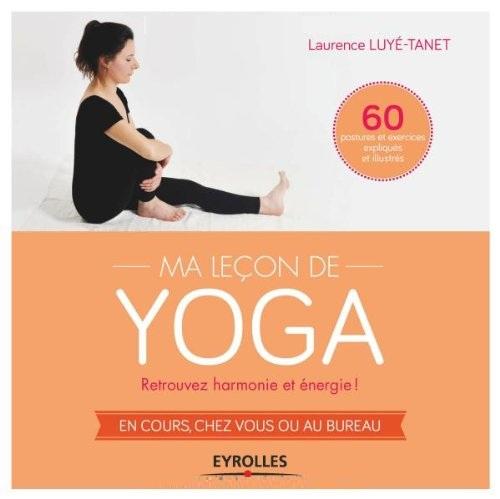 Ma leçon de yoga : Retrouvez harmonie et énergie ! En cours  chez vous ou au bureau -60 postures et exercices expliqués et illustrés