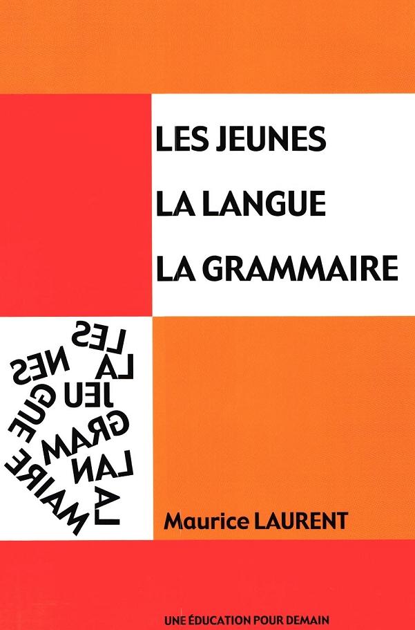Les jeunes, la langue, la grammaire Tome 1