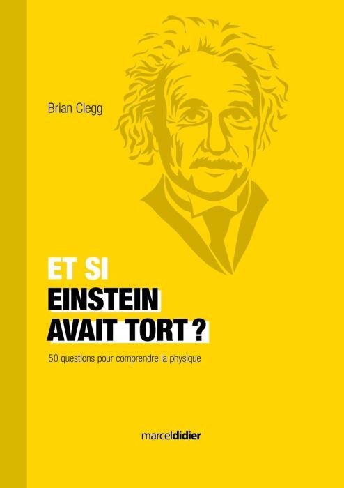 Et si Einstein avait tort?: 50 questions pour comprendre la physique