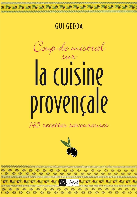 télécharger Coup de mistral sur la cuisine provençale : 145 recettes savoureuses