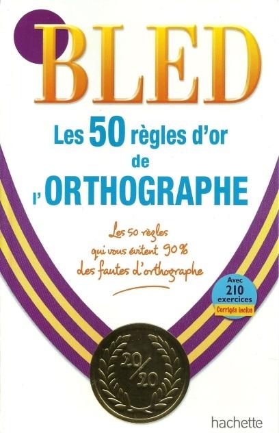 télécharger BLED - Les 50 règles d'or de l'Orthographe