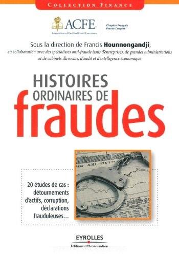 Histoires ordinaires de fraudes : 20 études de cas : détournements d'actifs, corruption, déclarations frauduleuses...