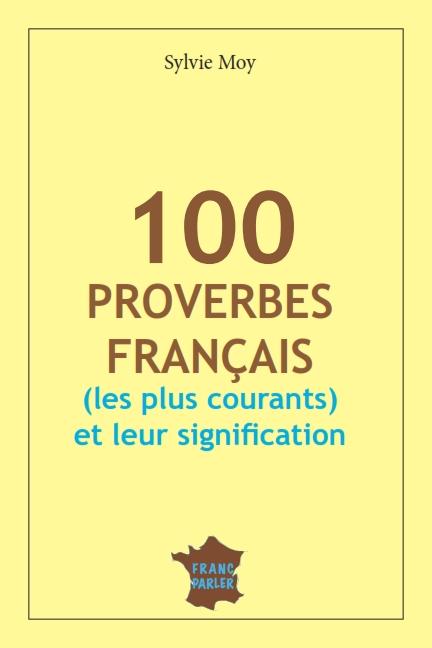 100 proverbes Français (les plus courants) et leurs significations
