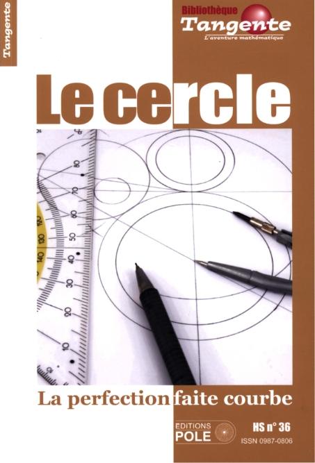 Bibliothèque Tangente HS 36 Le cercle - La perfection faite courbe