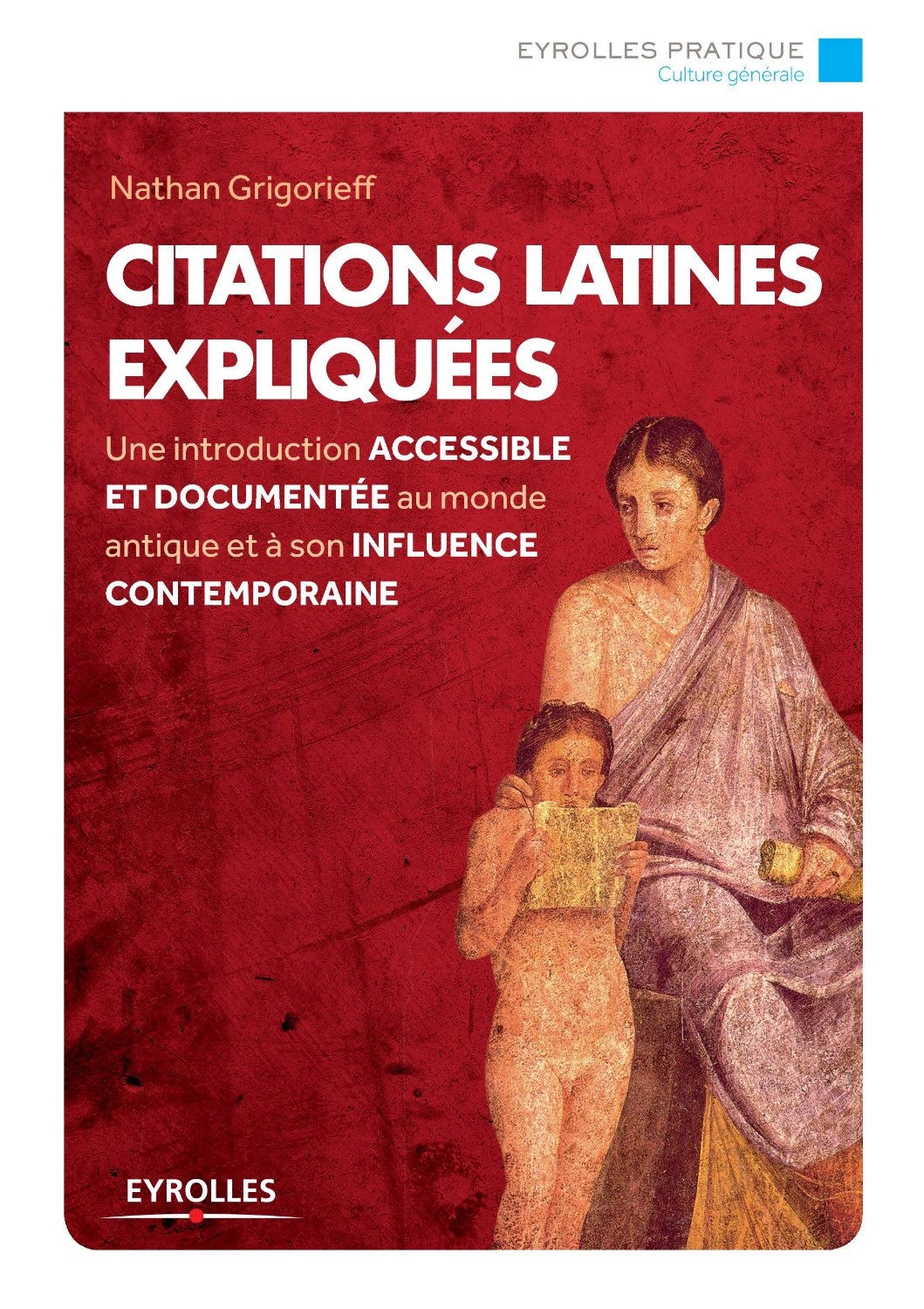 Citations latines expliquées : Une introduction accessible et documentée au monde antique et à son influence contemporaine
