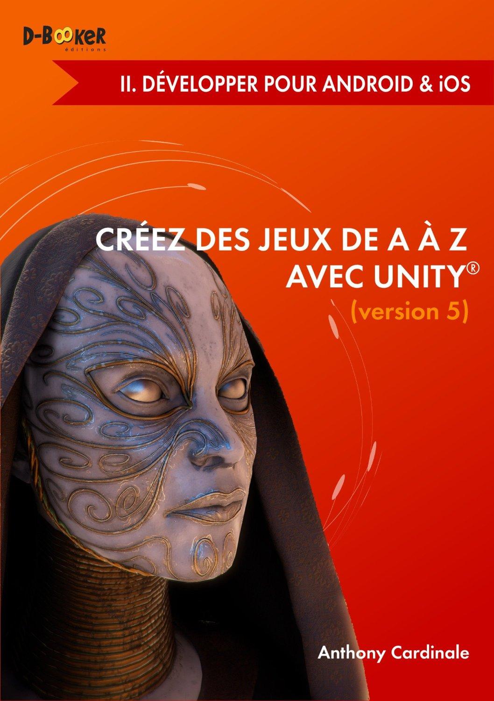 Créez des jeux de A à Z avec Unity - II. Développer pour Android et iOS