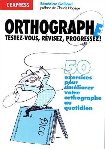Orthographe : Testez-vous révisez progressez !