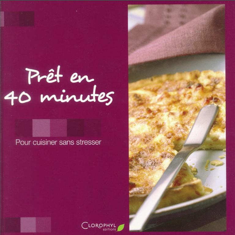 Prêt en 40 minutes : pour cuisiner sans stresser