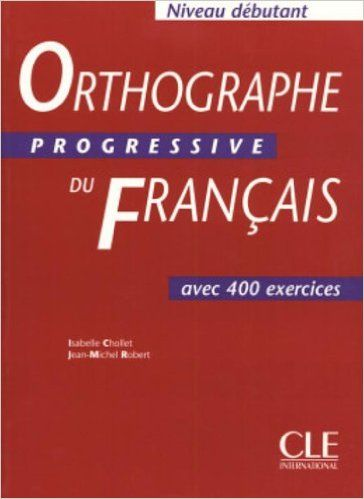 Orthographe progressive du français Niveau débutant