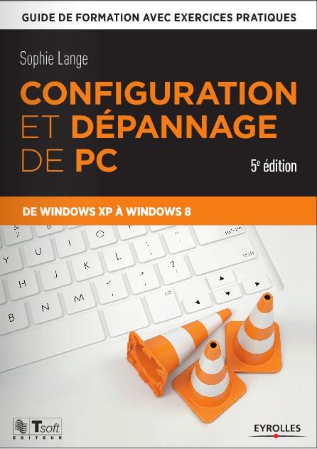 Configuration et dépannage de PC-Guide de formation avec exercices pratiques de Windows XP à Windows 8  (5eme ed)