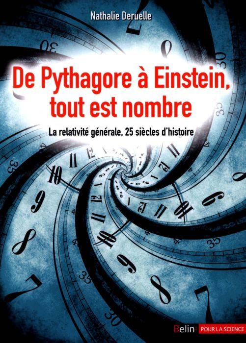 De Pythagore à Einstein-tout est nombre : La relativité générale- 25 siècles d histoire