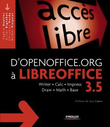 D'OpenOffice.org à LibreOffice 3.5 : Writer - Calc - Impress - Draw - Math - Base