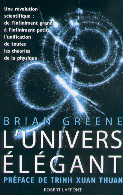 L'Univers élégant : Une révolution scientifique - de l'infiniment grand à l'infiniment petit, l'unification de toutes les théories de la physique