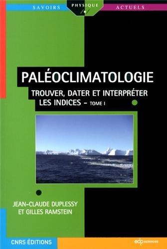 Paléoclimatologie : Tome 1 Trouver dater et interpréter les indices