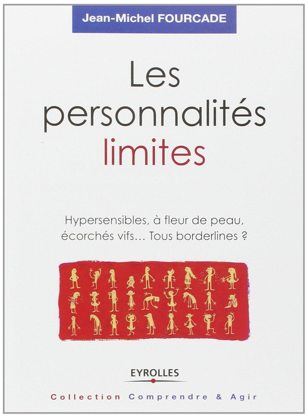 Les personnalités limites : Hypersensibles, à fleur de peau, écorchés vifs... Tous borderlines ?