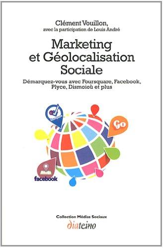 Marketing et Géolocalisation Sociale : Démarquez-vous avec Foursquare, Facebook, Plyce, Dismoiou et plus