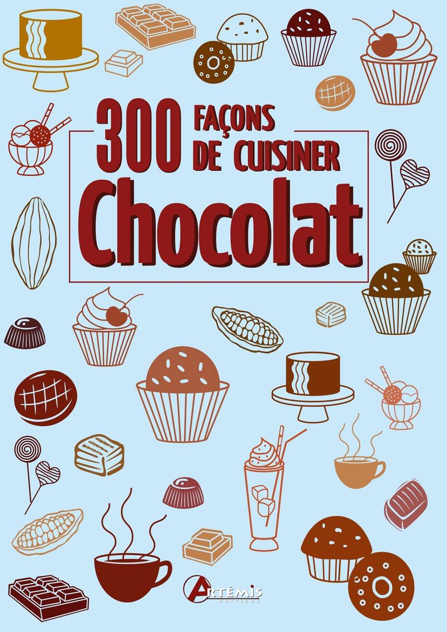 Chocolat : 300 façons de cuisiner