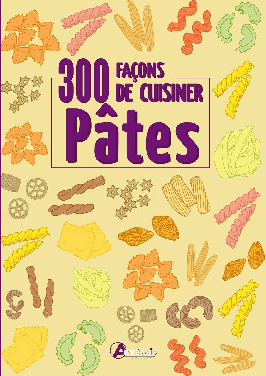 Pâtes : 300 façons de cuisiner