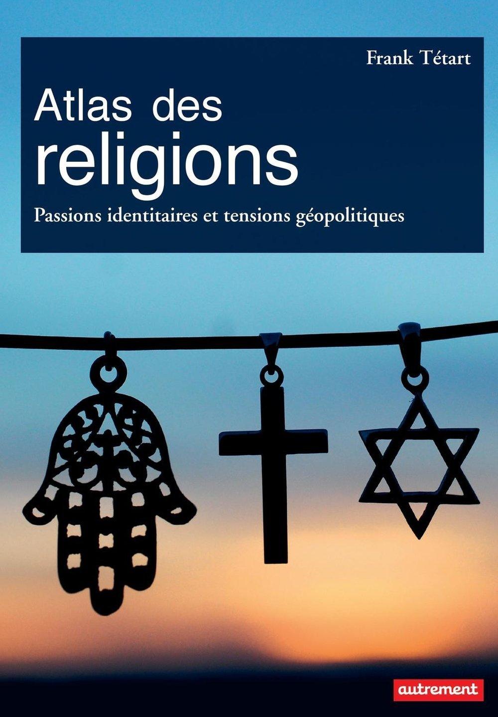 Atlas des religions : passions identitaires et enjeux géopolitiques