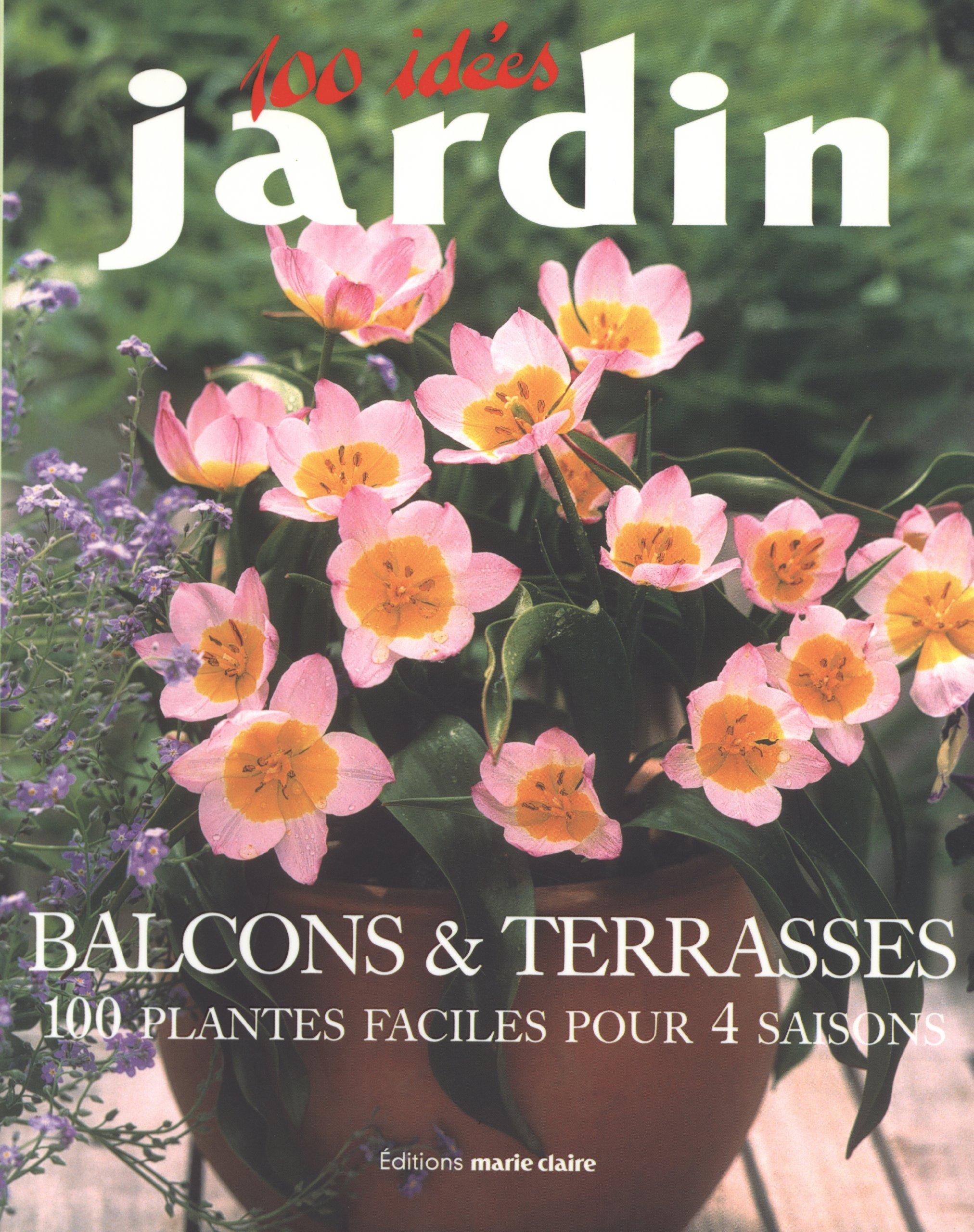 t l charger balcons terrasses 100 plantes faciles pour 4 saisons pdf french. Black Bedroom Furniture Sets. Home Design Ideas