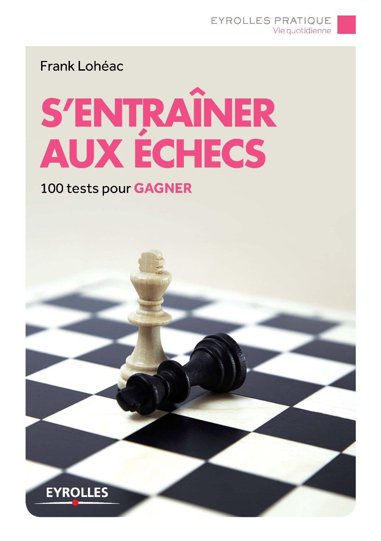 S'entraîner aux échecs : 100 tests pour gagner