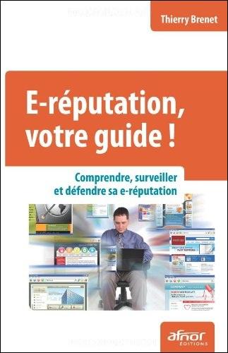 E-réputation, votre guide ! Comprendre, surveiller et défendre sa e-réputation