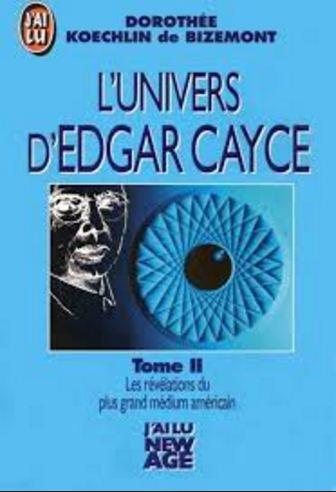 L'Univers d'Edgar Cayce - Tome 2 - Doroth�e Koechlin de Bizemont