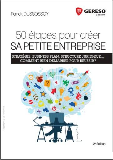 50 étapes pour créer sa petite entreprise - Stratégie, business plan, structure juridique... Comment bien démarrer pour réussir ?