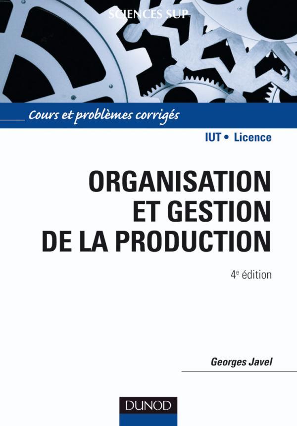 Organisation et gestion de la production : Cours, exercices et études de cas