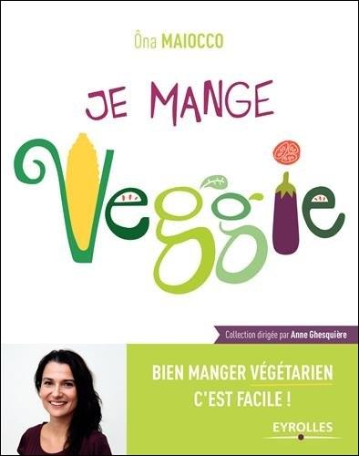 Je mange Veggie- Bien manger végétarien c'est facile !