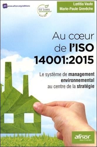 Au c?ur de l'ISO 14001:2015 : Le système de management environnemental au centre de la stratégie