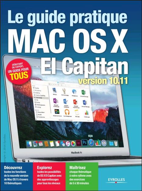 Le guide pratique Mac OS X El Capitan : Version 10.11. - Débutant ou expert, un guide pour tous
