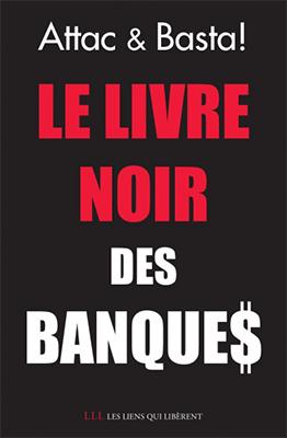 Le Livre Noir des Banques - Attac France, Basta !