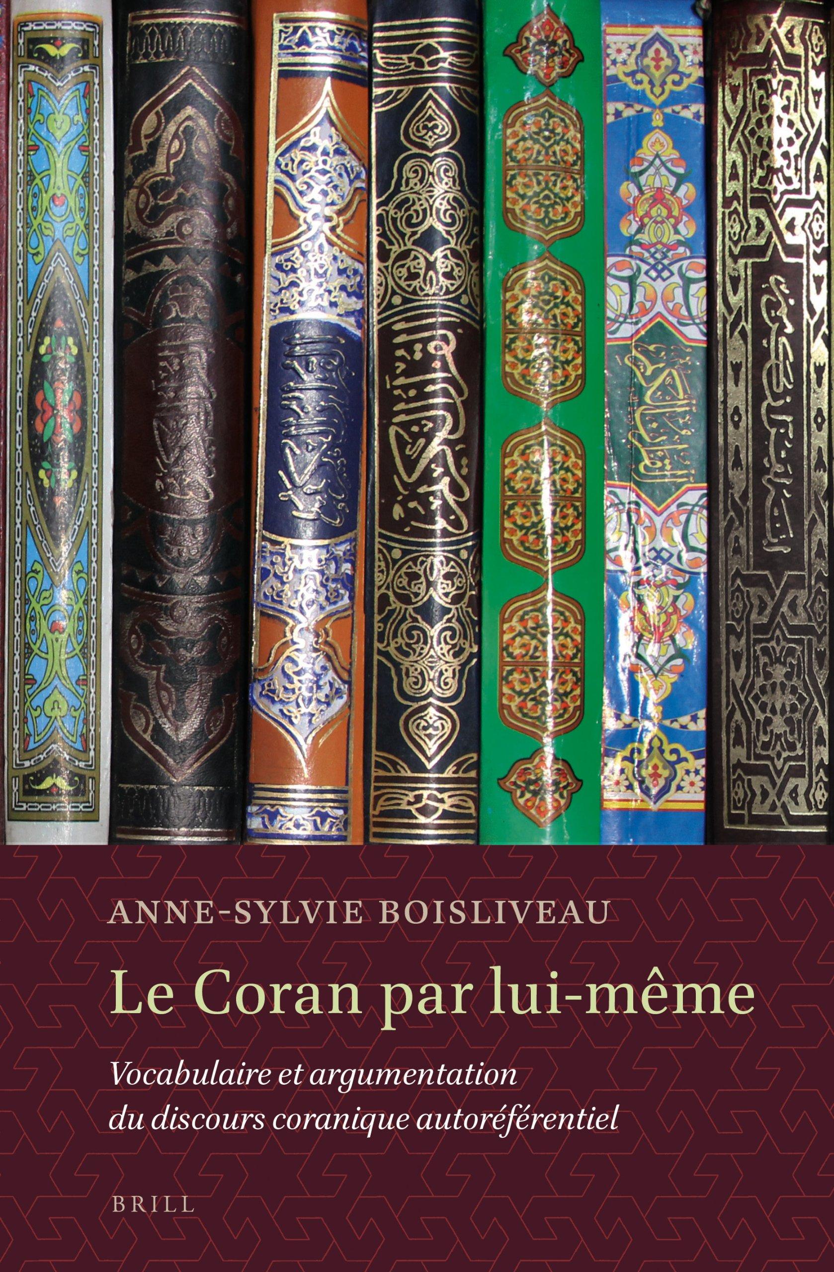 Le Coran par lui-meme : Vocabulaire et argumentation du discours coranique autoreferentiel
