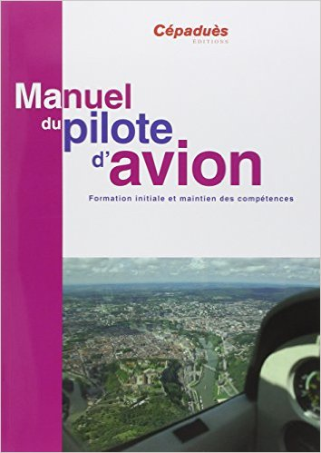 MANUEL DU PILOTE D'AVION - 12e EDITION - Cepadues