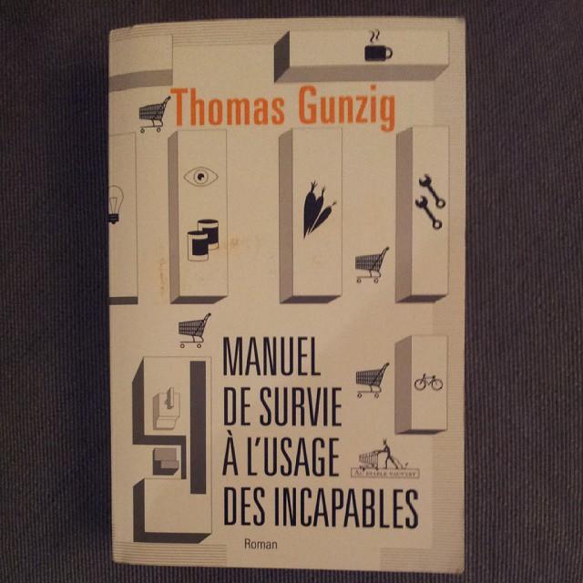 Manuel de survie à l'usage des incapables. Thomas Gunzig