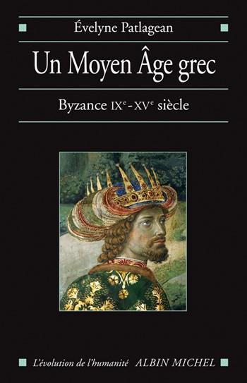 Un Moyen Âge grec : Byzance, IXe-XVe siècle - É. Patlagean