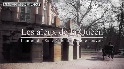 Les aïeux de la Queen - L'union des Saxe-Cobourg avec le pouvoir HDTV 720p