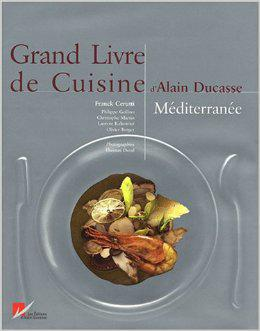 Grand Livre de cuisine d?Alain Ducasse : [Méditerranée]