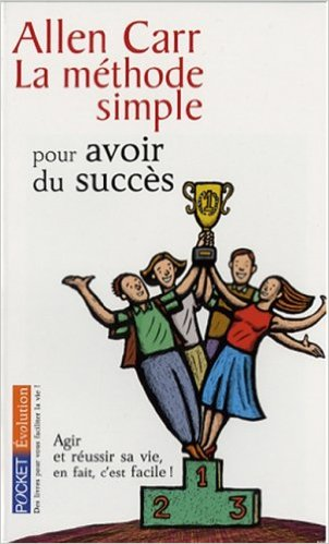 Allen Carr - La Methode Simple pour Avoir du Succes