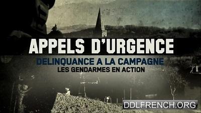 Appels d'urgence Délinquance à la campagne : les gendarmes en action HDTV 720p