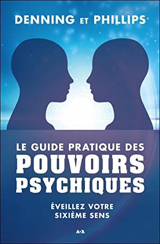 Le guide pratique des pouvoirs psychiques : Éveillez votre sixième sens